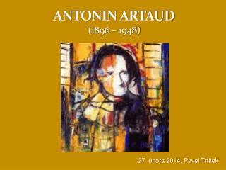 ANTONIN ARTAUD (1896 – 1948)