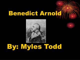 Benedict Arnold  By: Myles Todd