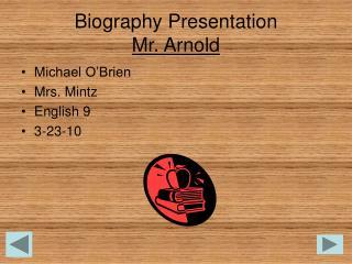 Biography Presentation Mr. Arnold