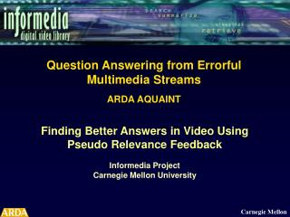 Question Answering  from Errorful  Multimedia Streams ARDA AQUAINT