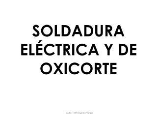 SOLDADURA ELÉCTRICA Y DE OXICORTE