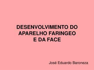 DESENVOLVIMENTO DO APARELHO FARINGEO  E DA FACE
