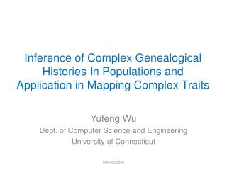 Yufeng  Wu Dept. of Computer Science and Engineering University of Connecticut