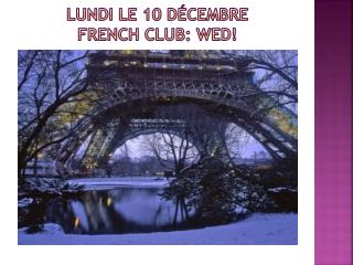 lundi  le 10  dÉcembre FRENCH CLUB: Wed!