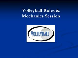 Volleyball Rules  Mechanics Session