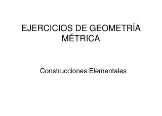 EJERCICIOS DE GEOMETR�A M�TRICA