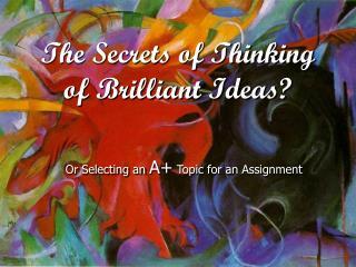 The Secrets of Thinking of Brilliant Ideas?