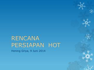 RENCANA  PERSIAPAN  HOT