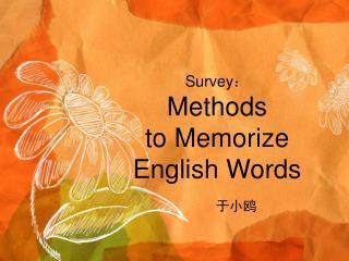 Survey : Methods  to Memorize  English Words