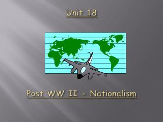 Unit  18 Post WW II - Nationalism