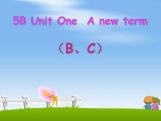 5B Unit One  A new term ( B 、 C )