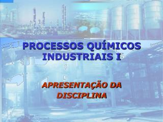 PROCESSOS QU MICOS INDUSTRIAIS I
