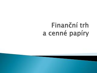 Finanční trh  a cenné papíry