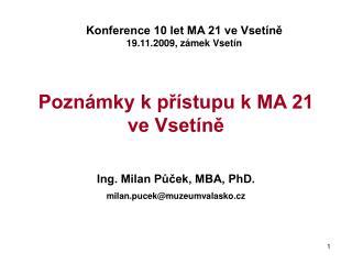 Poznámky k přístupu k MA 21      ve Vsetíně Ing. Milan Půček, MBA, PhD.