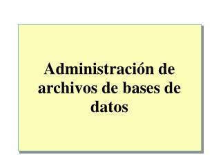 Administración de archivos de bases de datos