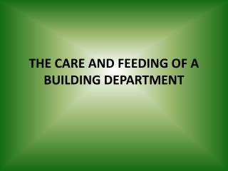 THE CARE AND FEEDING OF A BUILDING DEPARTMENT