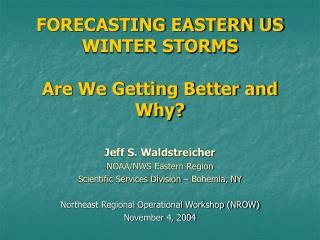 Forecasting Eastern US Winter Storms NOAA J. Waldstreicher 1104