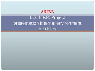 AREVA  U.S. E.P.R. Project presentation  internal environment  modules