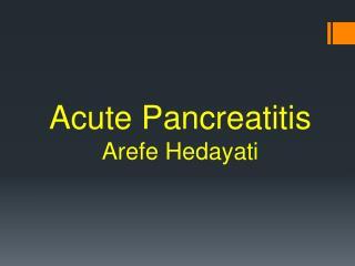 Acute Pancreatitis Arefe Hedayati