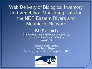 Bill  Slocumb GIS Professional and Research Associate North Carolina State University Raleigh, NC