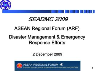 SEADMC 2009  ASEAN Regional Forum (ARF) Disaster Management & Emergency Response Efforts