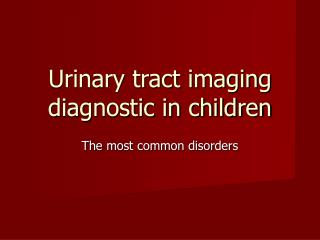 Urinary tract imaging diagnostic in children