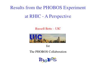 Results from the PHOBOS Experiment  at RHIC - A Perspective Russell Betts – UIC for
