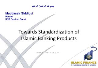 Towards Standardization of  Islamic Banking Products