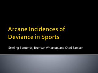 Arcane Incidences of  Deviance in Sports