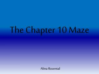 The Chapter 10 Maze