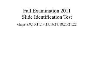 Fall Examination 2011 Slide Identification Test  chaps 8,9,10,11,14,15,16,17,18,20,21,22