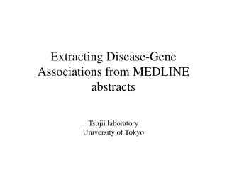 Extracting Disease-Gene Associations from MEDLINE abstracts
