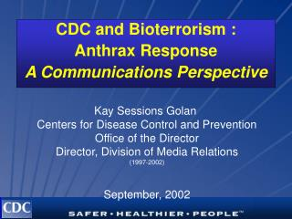 CDC and Bioterrorism :  Anthrax ResponseA Communications Perspective