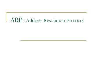 ARP  : Address Resolution Protocol