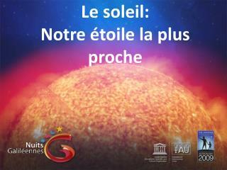 Le soleil: Notre �toile la plus proche