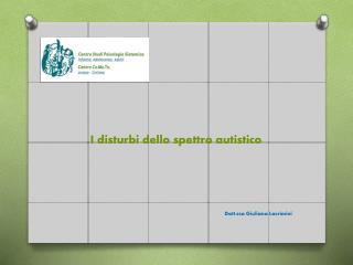 I disturbi dello spettro autistico Dott.ssa Giuliana  Lacrimini