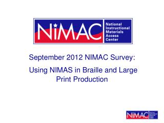 September 2012 NIMAC Survey: Using NIMAS in Braille and Large Print Production