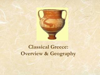 Classical Greece:   Overview & Geography