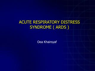 ACUTE RESPIRATORY DISTRESS SYNDROME ( ARDS )