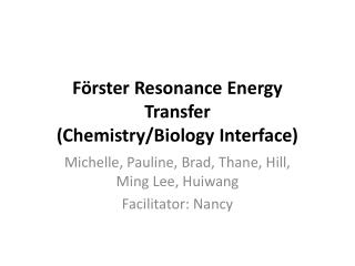 F örster  Resonance Energy Transfer (Chemistry/Biology Interface)