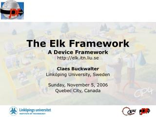 The Elk Framework A Device Framework elk.itn.liu.se