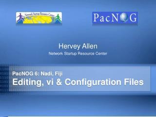 PacNOG 6: Nadi, Fiji Editing, vi & Configuration Files