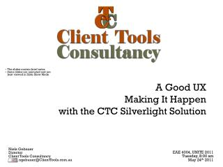 A Good UX Making It Happen with  the CTC Silverlight Solution