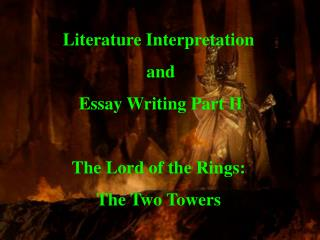 Literature Interpretation  and  Essay Writing Part II The Lord of the Rings: The Two Towers