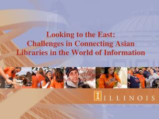 Looking to the East:  Challenges in Connecting Asian Libraries in the World of Information  Karen T. Wei University of I