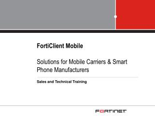 FortiClient Mobile  Solutions for Mobile Carriers & Smart Phone Manufacturers