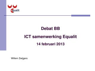 Debat BB ICT samenwerking Equalit 14 februari 2013