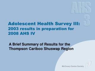 Adolescent Health Survey III: 2003 results in preparation for  2008 AHS IV