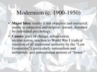 Modernism c. 1900-1950 Major Idea: reality is not objective ...