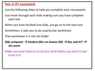 Year 11 ICT coursework Use the following slides to help you complete your coursework